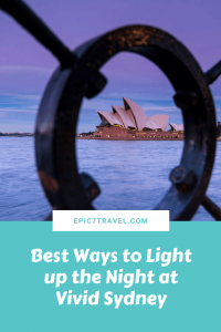 Vivid Sydney: Best Ways to Light up the Night